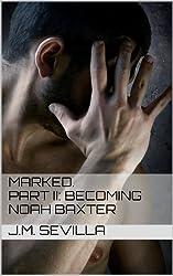 Marked. Part II: Becoming Noah Baxter (English Edition)