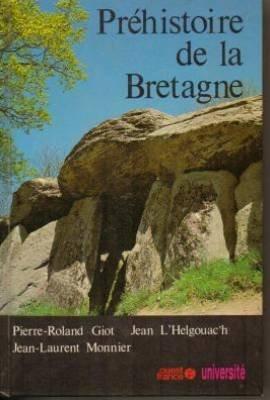 Prehistoire de la Bretagne par Pierre-Roland Giot Jean L'Helgouac'h Jean-Laurent Monnier