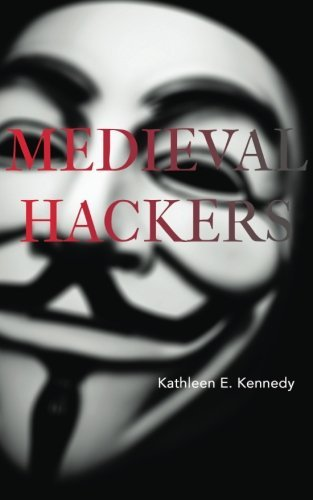 Medieval Hackers by Kathleen E Kennedy (2015-01-16)
