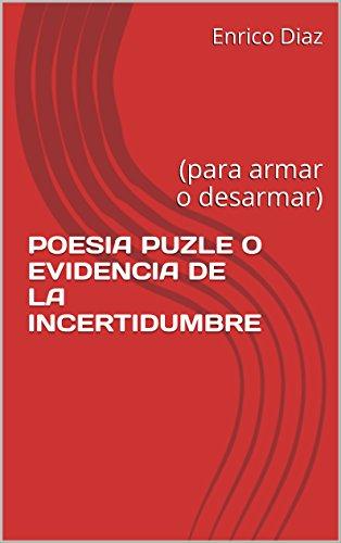 POESIA PUZLE O EVIDENCIA DE LA INCERTIDUMBRE: (para armar o desarmar)