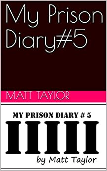 My Prison Diary#5 by [Taylor, Matt]