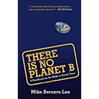 There Is No Planet B: A Handbook for the Make or Break Years (English Edition)