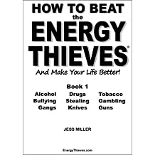 How to Beat the Energy Thieves and Make Your Life Better - Book 1 ( HOW TO BEAT THE ENERGY THIEVES AND MAKE YOUR LIFE BETTER - BOOK 1 ) BY Miller, Jess( Author ) on Apr-06-2011 Paperback