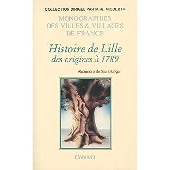 Histoire de Lille / Des origines à 1789 / Monographies des Villes et Villages de France