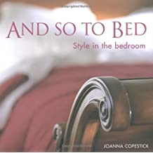 And So to Bed: Style in the Bedroom by Joanna Copestick (2002-11-01)