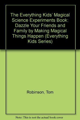 The Everything Kids' Magical Science Experiments Book: Dazzle Your Friends and Family by Making Magical Things Happen (Everything Kids Series)