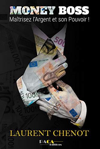 Money boss : Maîtrisez l'argent et son pouvoir par Laurent Chenot