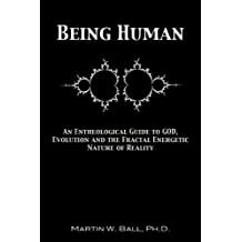 Being Human: An Entheological Guide to God, Evolution, and the Fractal Energetic Nature of Reality (English Edition)