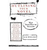 [(Outlining Your Novel: Map Your Way to Success)] [Author: K M Weiland] published on (August, 2011)