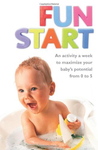 Fun Start: An idea a week to maximize your baby's potential from birth to age 5 por June R. Oberlander