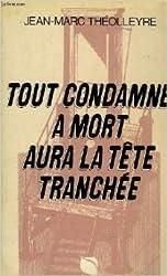 Tout condamné à mort aura la tête tranchée de Jean-Marc Théolleyre ( 1 janvier 1977 )