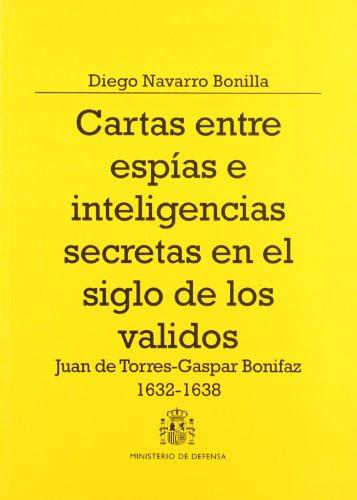 Cartas entre espías e inteligencias secretas en el siglo de los validos (Colección Defensa)