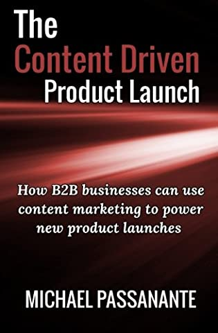 The Content Driven Product Launch: How B2B businesses can use content marketing to power new product launches