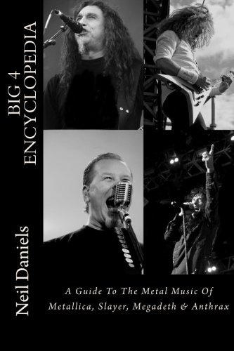 Big 4 Encyclopedia: A Guide To The Metal Music Of Metallica, Slayer, Megadeth & Anthrax by Neil Daniels (2016-01-17)