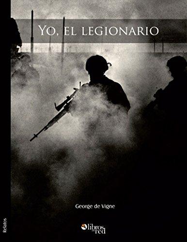 Yo, legionario. La Legión Extranjera Francesa. Leyenda
