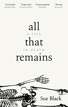 All That Remains: A Life in Death (English Edition) van [Black, Sue]
