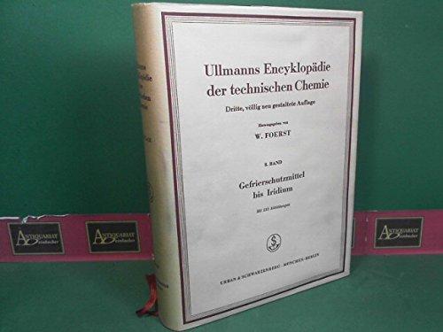 Ullmanns Encyklopädie der technischen Chemie. Bd. 8. Gefrierschutzmittel bis Iridium