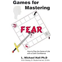 [{ Games for Mastering Fear: How to Play the Game of Life with a Calm Confidence By Hall, L Michael ( Author ) Aug - 30- 2001 ( Paperback ) } ]