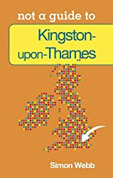 Kingston-upon-Thames: Not a Guide to