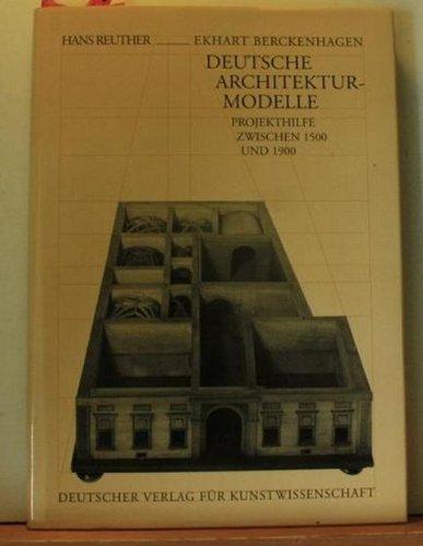 Deutsche Architekturmodelle. Projekthilfe zwischen 1500 und 1900