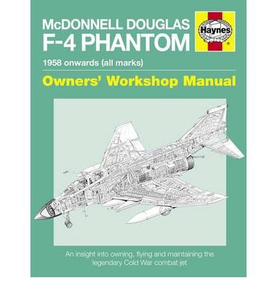 [(McDonnell Douglas F-4 Phantom Manual: An Insight into Owning, Flying and Maintaining the Legendary Cold War Combat Jet)] [Author: Ian Black] published on (April, 2012)