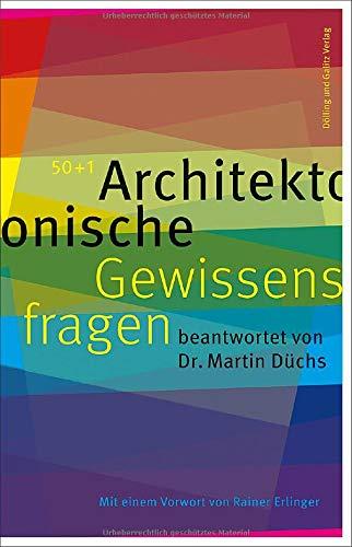 50+1 Architektonische Gewissensfragen: beantwortet von Dr. Martin Düchs