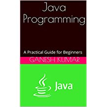 Java Programming: A Practical Guide for Beginners (English Edition)