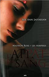 Madison Rose et les vampires - T2 : L'appât du sang