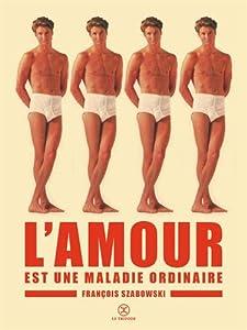 vignette de 'L'Amour est une maladie ordinaire (François Szabowski)'