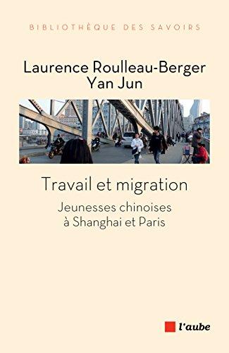 Travail et migration: Jeunesses chinoises à Shanghai et Paris (Bibliothèque des savoirs) par Laurence ROULLEAU-BERGER