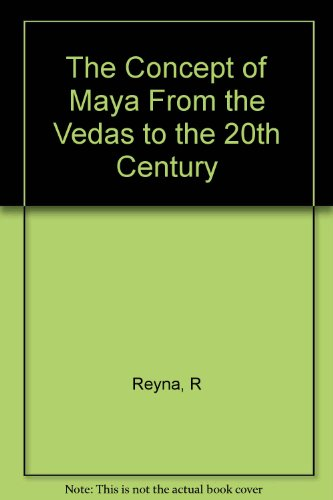 The Concept of Maya From the Vedas to the 20th Century