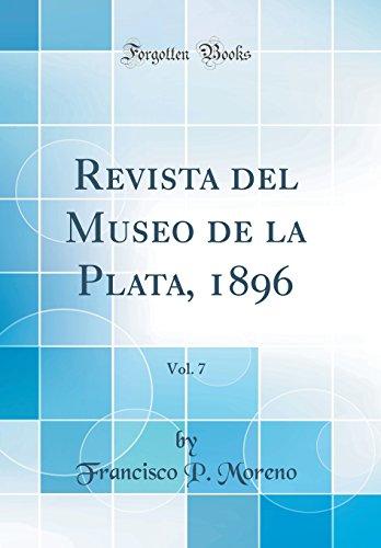 Revista del Museo de la Plata, 1896, Vol. 7 (Classic Reprint) por Francisco P. Moreno