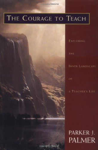 The Courage to Teach: Exploring the Inner Landscape of a Teacher's Life por Parker J. Palmer