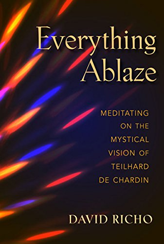 Everything Ablaze: Meditating on the Mystical Vision of Teilhard de Chardin (English Edition)
