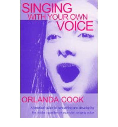 [(Singing with Your Own Voice)] [ By (author) Orlanda Cook ] [August, 2004]