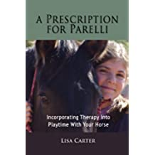 A Prescription For Parelli - Incorporating Therapy With Playtime For Your Horse (English Edition)