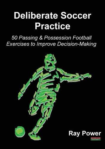 Deliberate Soccer Practice: 50 Passing & Possession Football Exercises to Improve Decision-Making by Ray Power (2015-05-18)