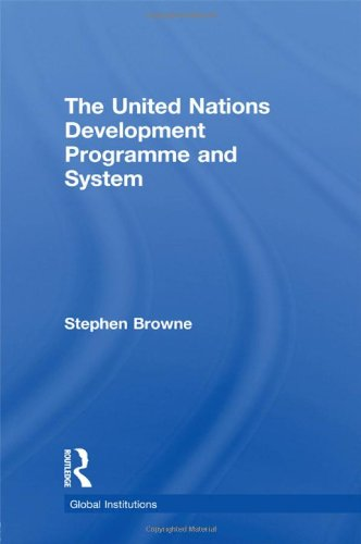 United Nations Development Programme and System (UNDP) (Routledge Global Institutions, Band 57)