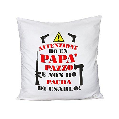 Bubbleshirt cuscino festa del papà - attenzione ho un papà pazzo e non ho paura di usarlo - idea regalo - in cotone dimensioni 40cm x 40 cm