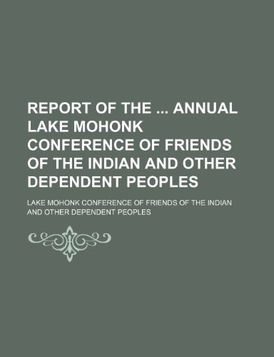 Report of the Annual Lake Mohonk Conference of Friends of the Indian and Other Dependent Peoples