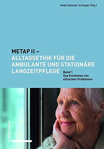 METAP II – Alltagsethik für die ambulante und stationäre Langzeitpflege: Band 1: Das Entstehen von ethischen Problemen.