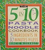 The 5 in 10 Pasta Cookbook: 5 Ingredients in 10 Minutes or Less by Nancie McDermott (1994-12-01)