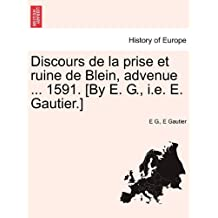 Discours de La Prise Et Ruine de Blein, Advenue ... 1591. [By E. G., i.e. E. Gautier.]