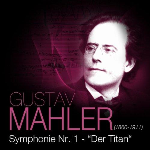 """Symphonie Nr. 1 D-Dur: """"Der Titan"""" - Kräftig bewegt, doch nicht zu schnell"""