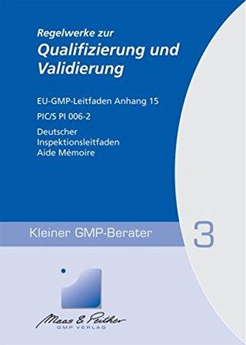 Regelwerke zur Qualifizierung und Validierung: Kleiner GMP-Berater Band 3