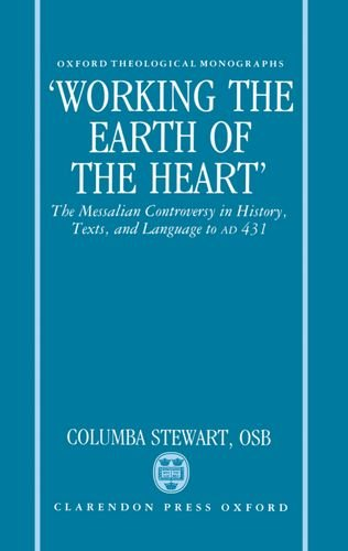 'Working the Earth of the Heart': The Messalian Controversy in History, Texts, and Language to AD 431 (Oxford Theological Monographs) por Columba Stewart