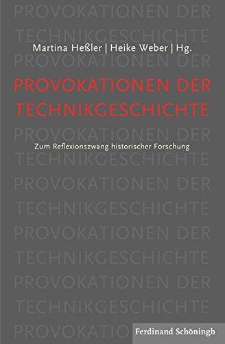 Provokationen der Technikgeschichte: Zum Reflexionszwang historischer Forschung
