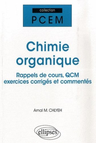 Chimie Organique : Rappels de cours, QCM, exercices corrigés et commentés par Amal-M Chlyeh