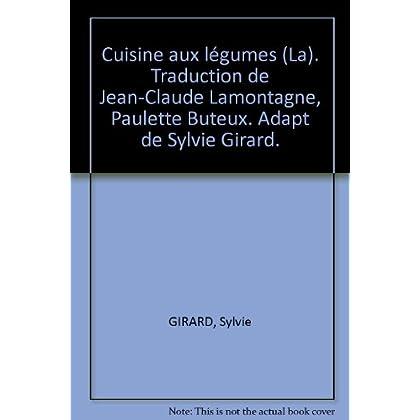 Cuisine aux légumes (La). Traduction de Jean-Claude Lamontagne, Paulette Buteux. Adapt de Sylvie Girard.