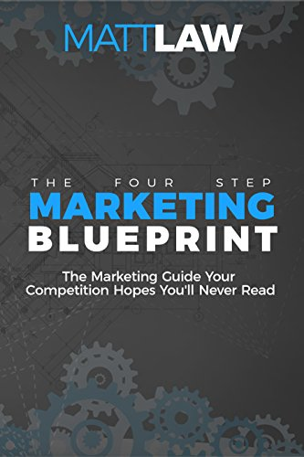 The four step marketing blueprint the marketing guide your the four step marketing blueprint the marketing guide your competition hopes youll never malvernweather Choice Image